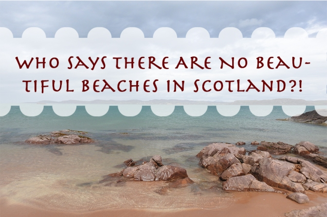 Who Says There Are No Beautiful Beaches In Scotland?!